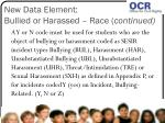 new data element bullied or harassed race continued