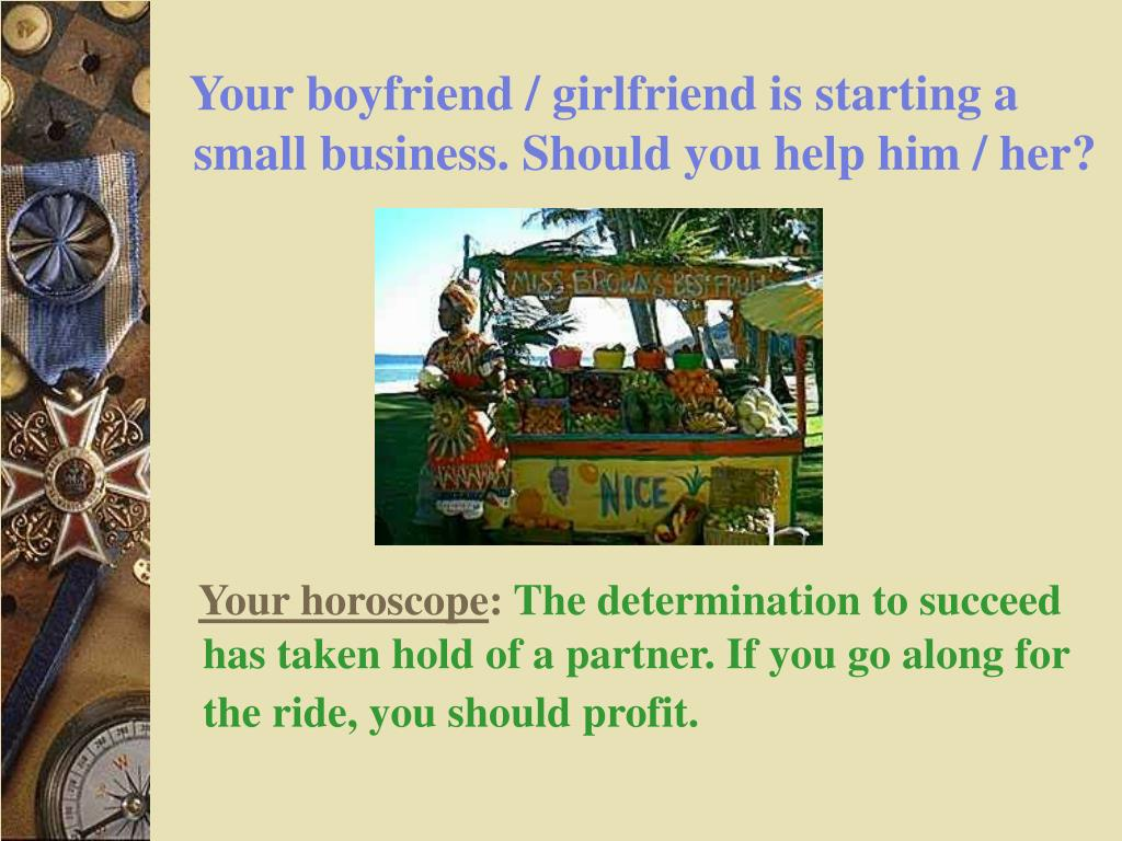 Your boyfriend / girlfriend is starting a small business. Should you help him / her?