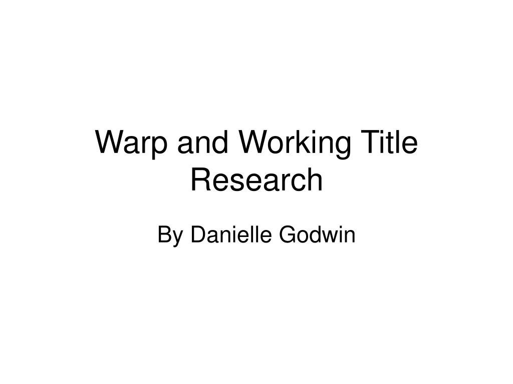 warp and working title research l.