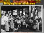 stringing beans in baltimore