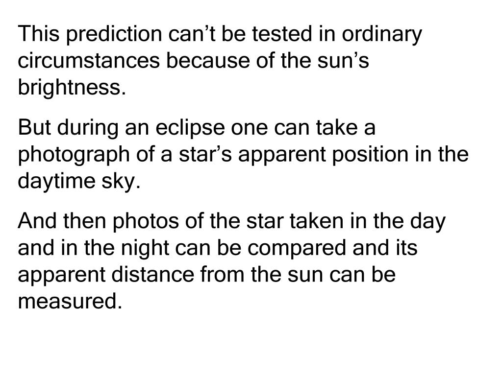 This prediction can't be tested in ordinary circumstances because of the sun's brightness.