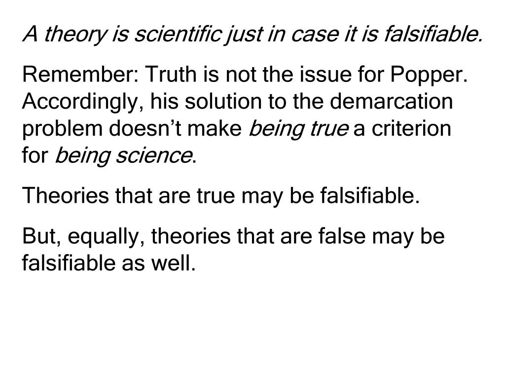 A theory is scientific just in case it is falsifiable.