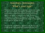 astrology astronomy what s your sign
