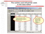 the outliers and influential cases in the data editor47