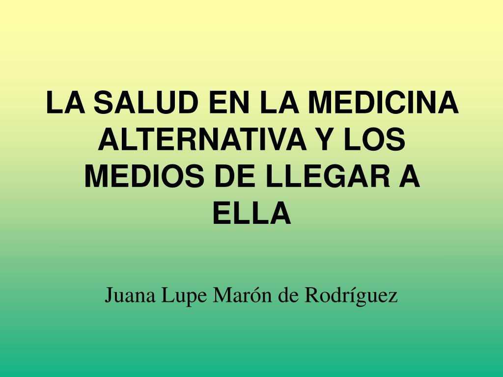 la salud en la medicina alternativa y los medios de llegar a ella l.