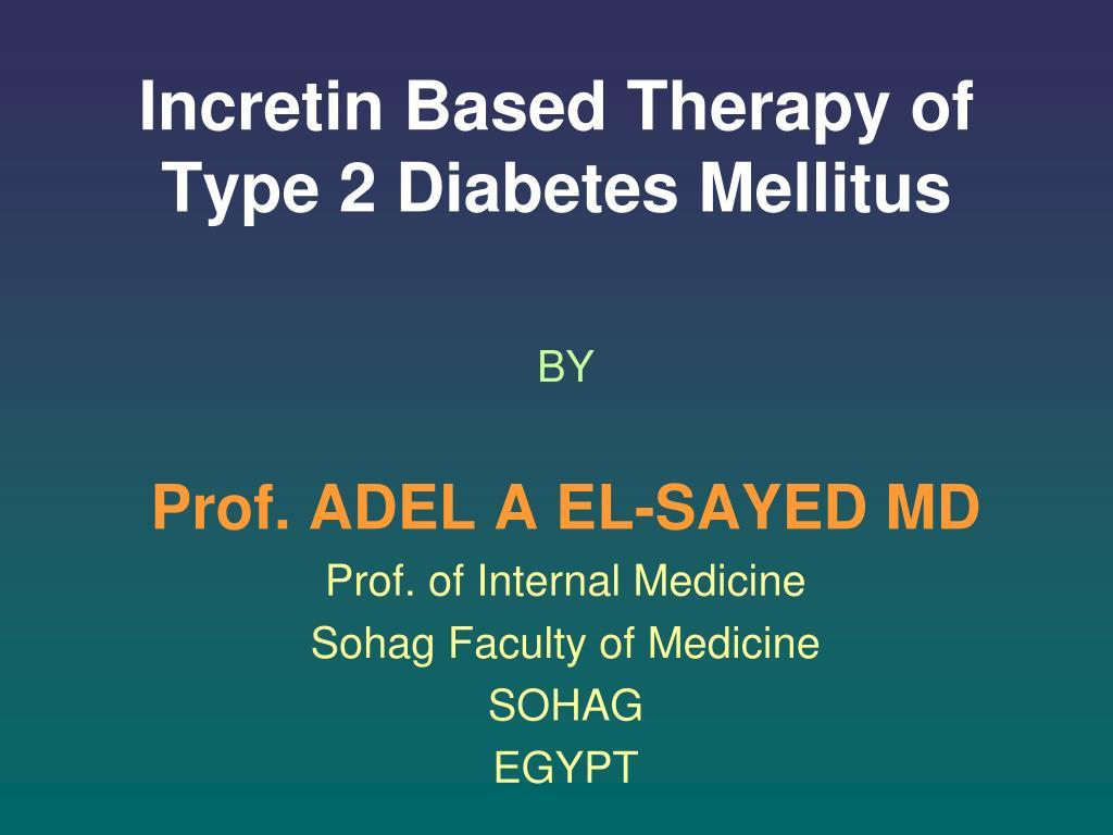 incretin based therapy of type 2 diabetes mellitus l.