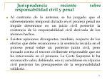 jurisprudencia reciente sobre responsabilidad civil y penal79