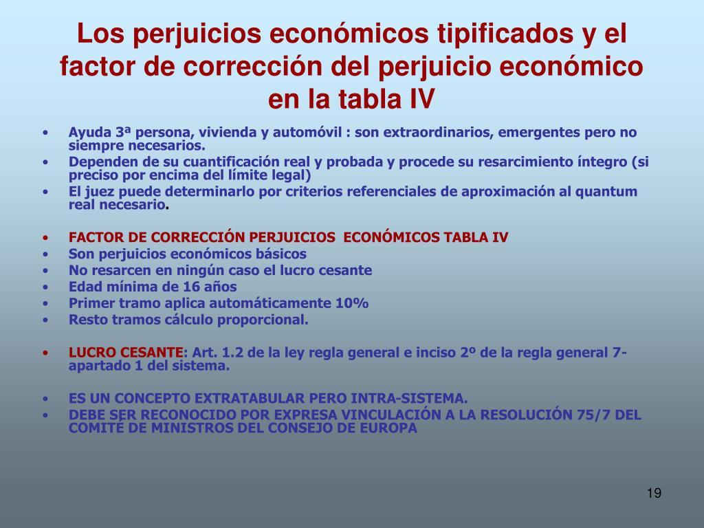 Los perjuicios económicos tipificados y el factor de corrección del perjuicio económico en la tabla IV