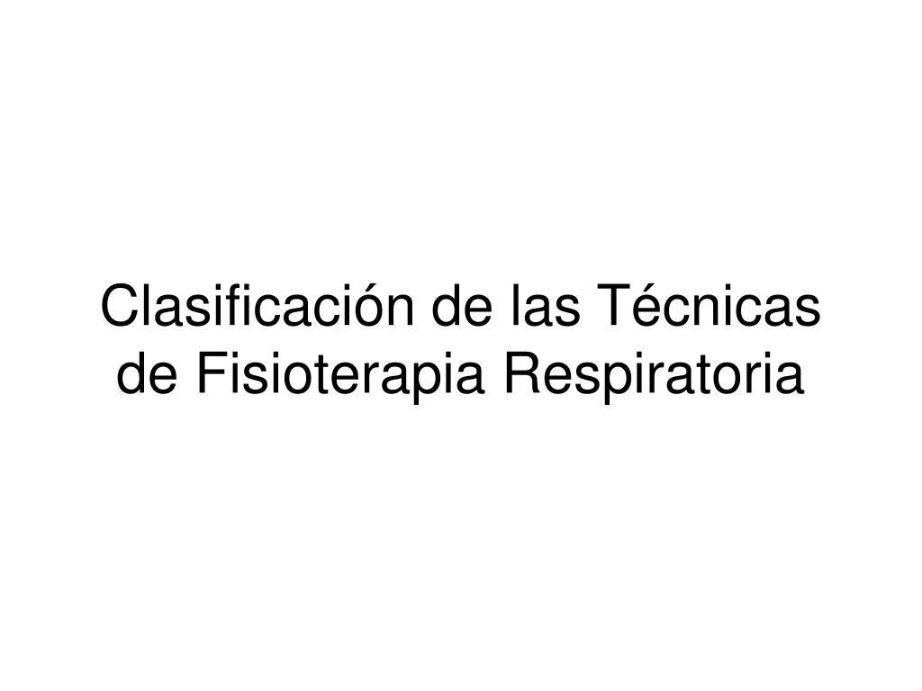 clasificaci n de las t cnicas de fisioterapia respiratoria l.