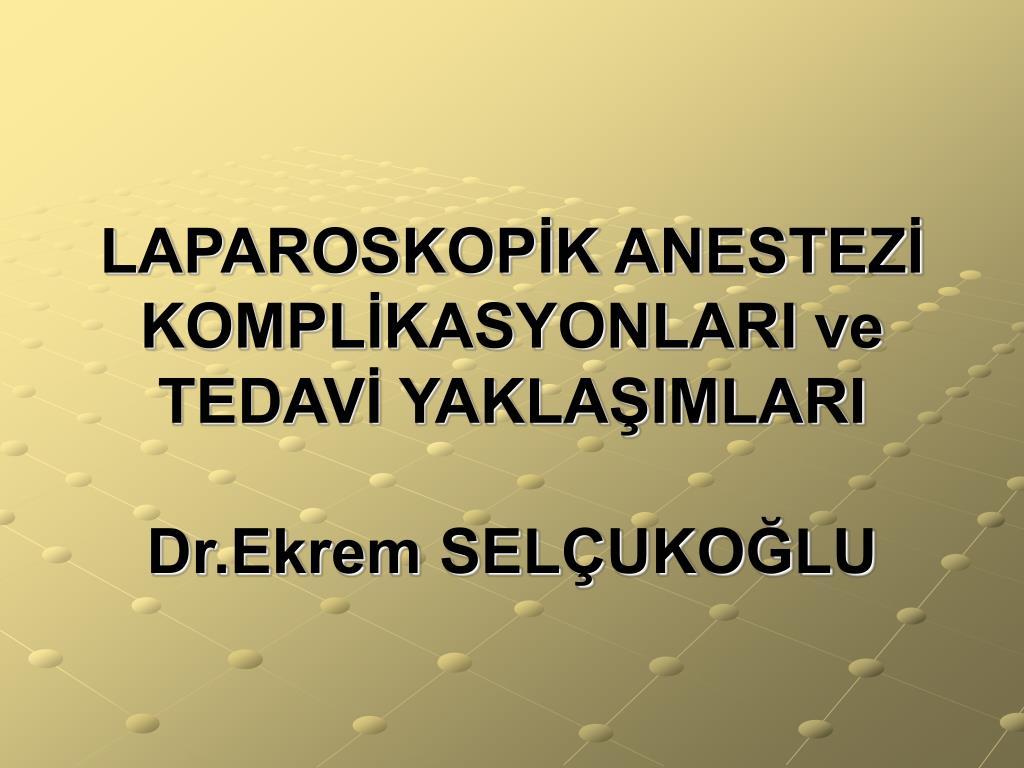 laparoskop k anestez kompl kasyonlari ve tedav yakla imlari dr ekrem sel uko lu l.