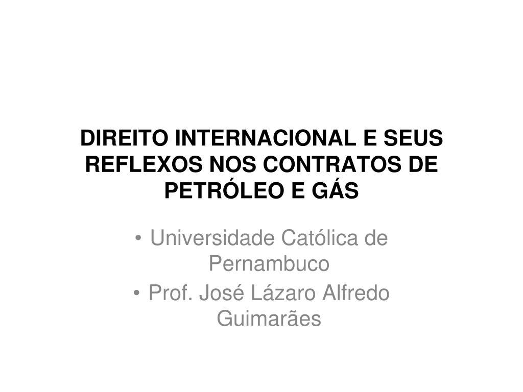 direito internacional e seus reflexos nos contratos de petr leo e g s l.