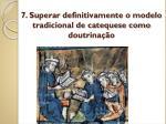 7 superar definitivamente o modelo tradicional de catequese como doutrina o