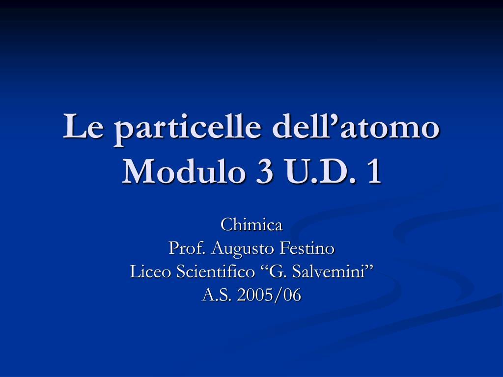 le particelle dell atomo modulo 3 u d 1 l.