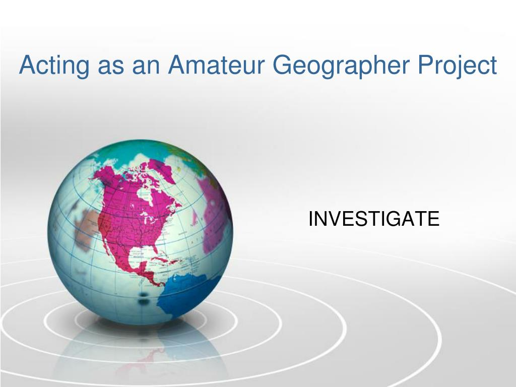 acting as an amateur geographer project l.