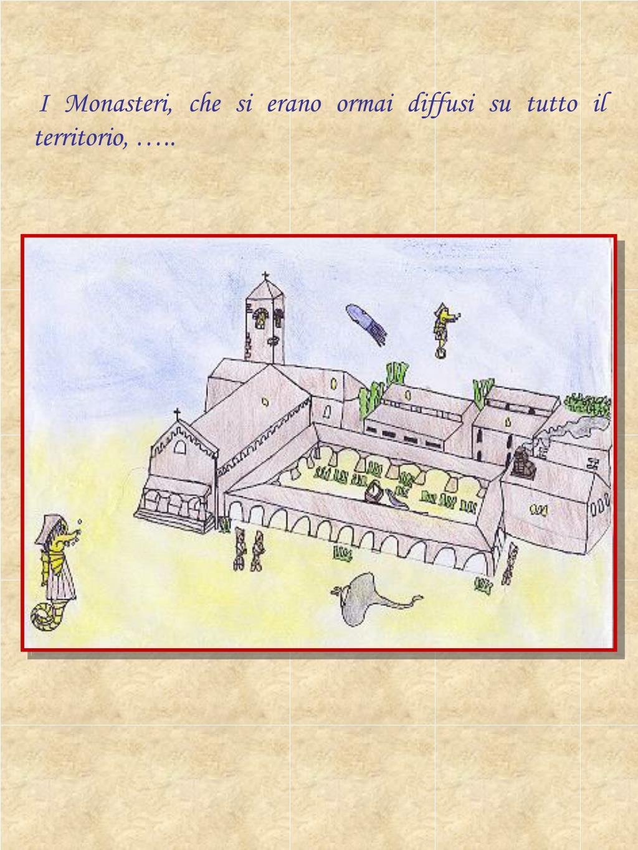 I Monasteri, che si erano ormai diffusi su tutto il territorio, …..