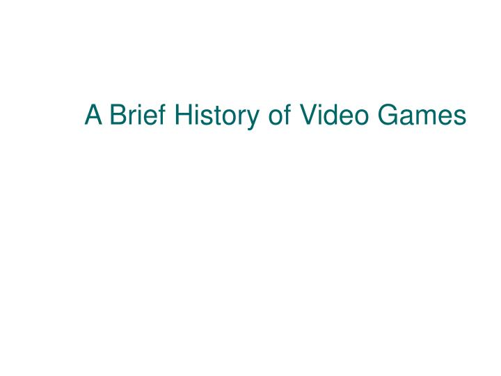 a brief history of video games n.