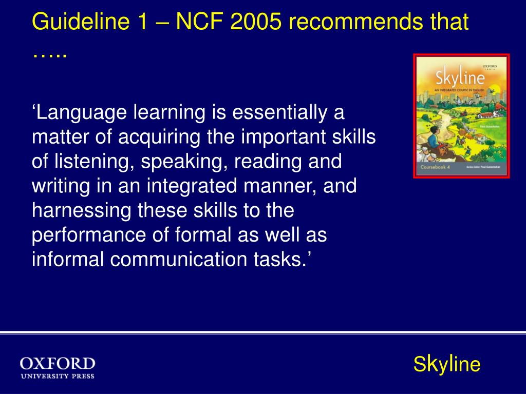 Guideline 1 – NCF 2005 recommends that …..