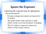 ignore the exposure