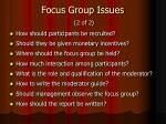 focus group issues 2 of 2