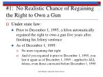 1 no realistic chance of regaining the right to own a gun