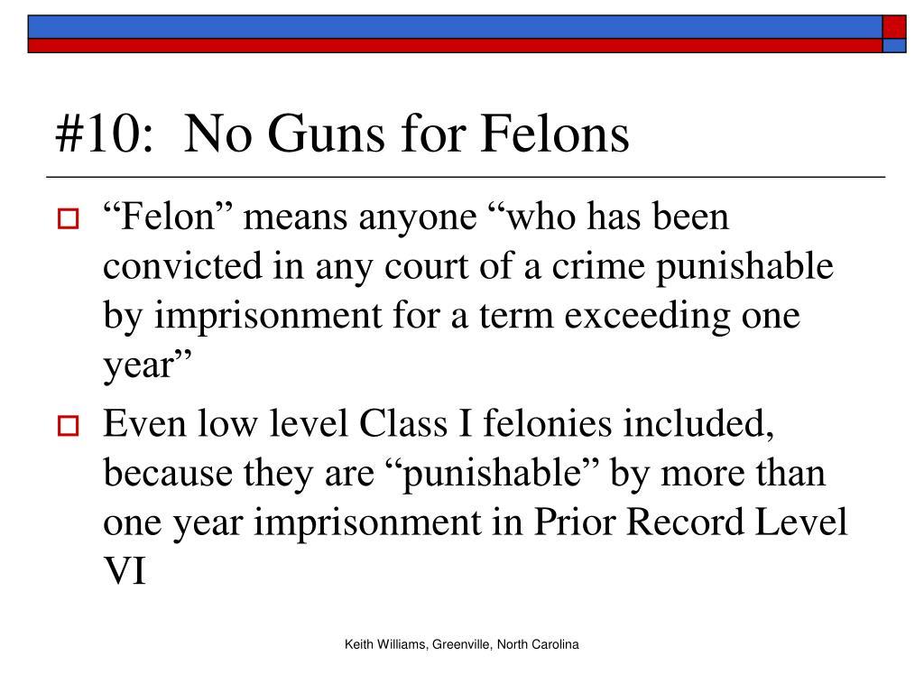 #10:  No Guns for Felons