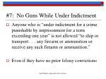 7 no guns while under indictment