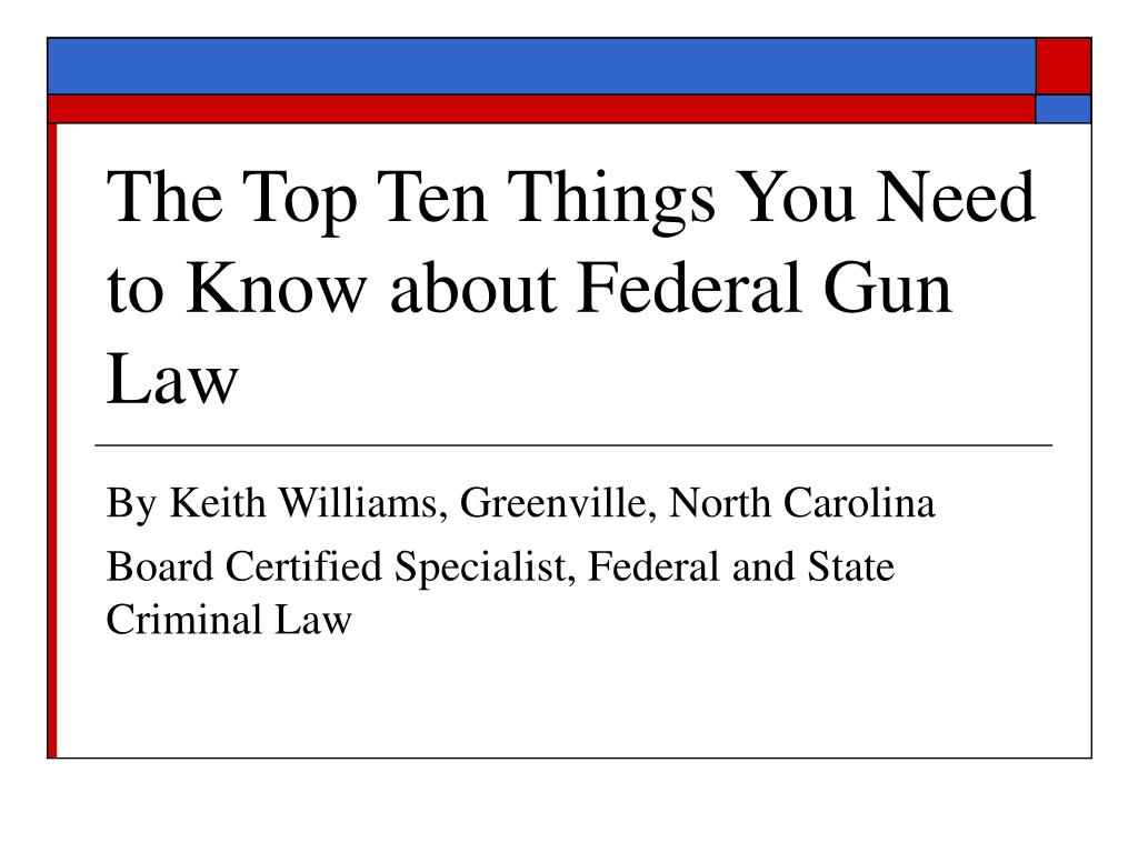 the top ten things you need to know about federal gun law l.