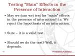 testing main effects in the presence of interaction