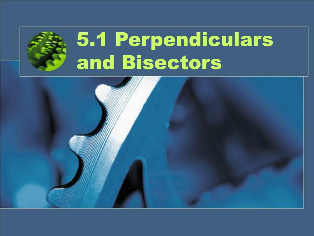 5 1 perpendiculars and bisectors l.