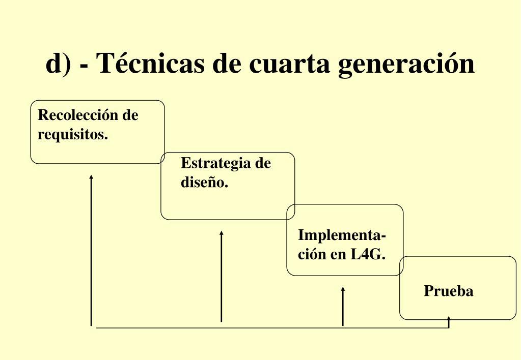 d) - Técnicas de cuarta generación