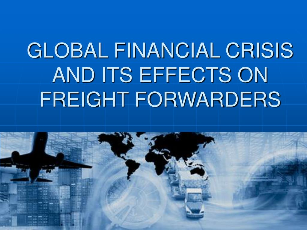 global financial crisis and its effects on freight forwarders l.
