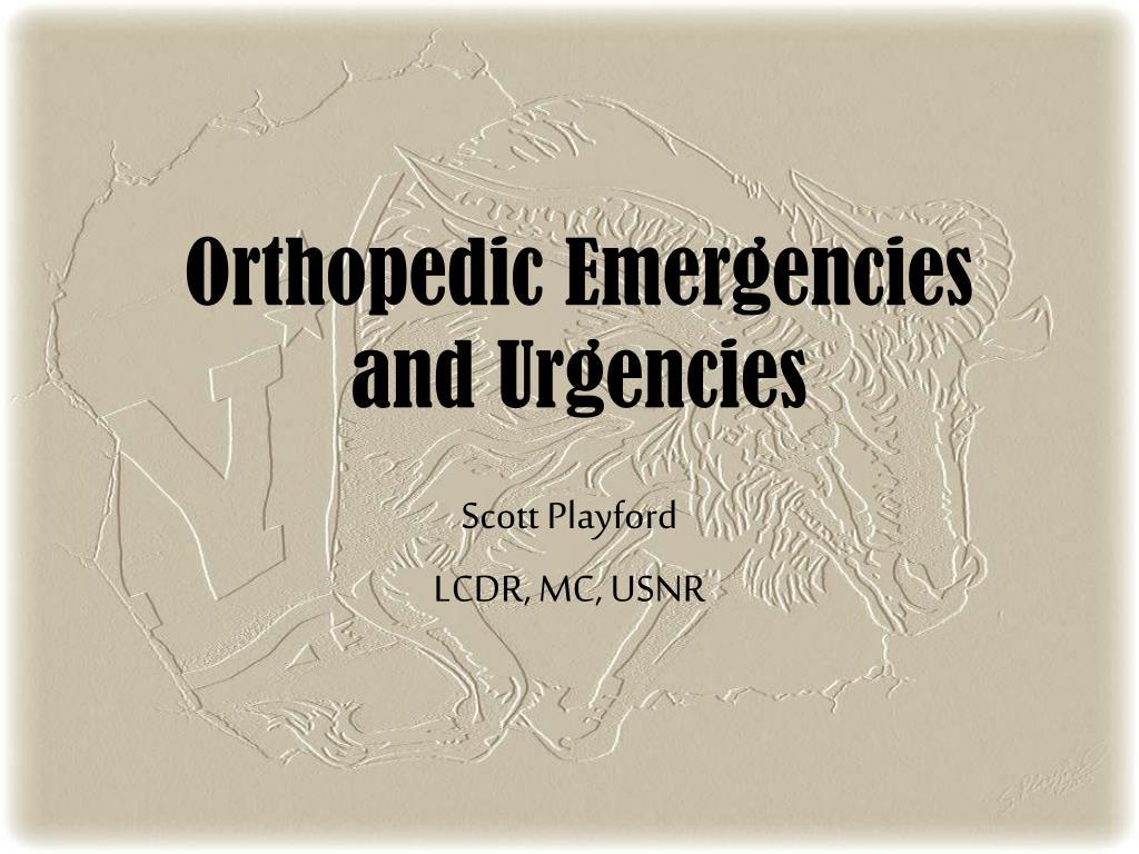 orthopedic emergencies and urgencies l.