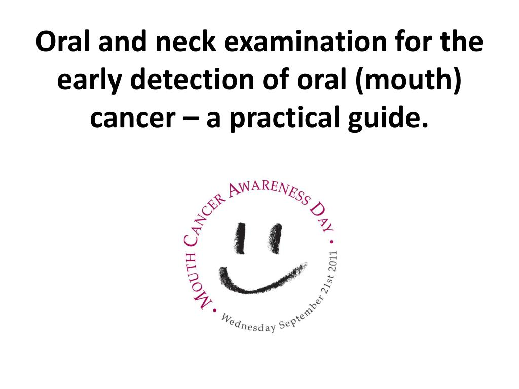 oral and neck examination for the early detection of oral mouth cancer a practical guide l.