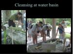 cleansing at water basin