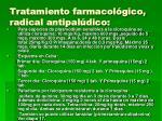 tratamiento farmacol gico radical antipal dico