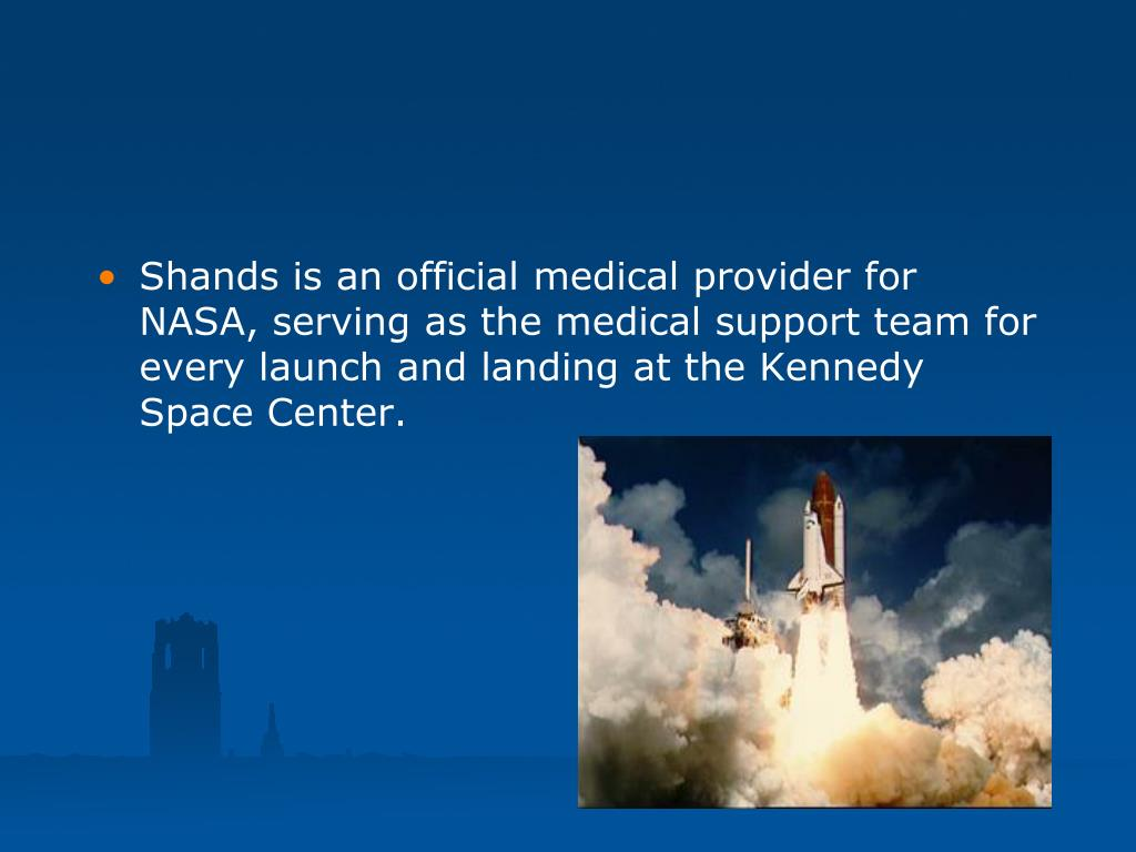 Shands is an official medical provider for NASA, serving as the medical support team for every launch and landing at the Kennedy Space Center.