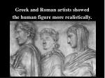 greek and roman artists showed the human figure more realistically
