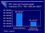 rn valor da transforma o industrial vti r 1 000 em 2007