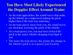 you have most likely experienced the doppler effect around trains