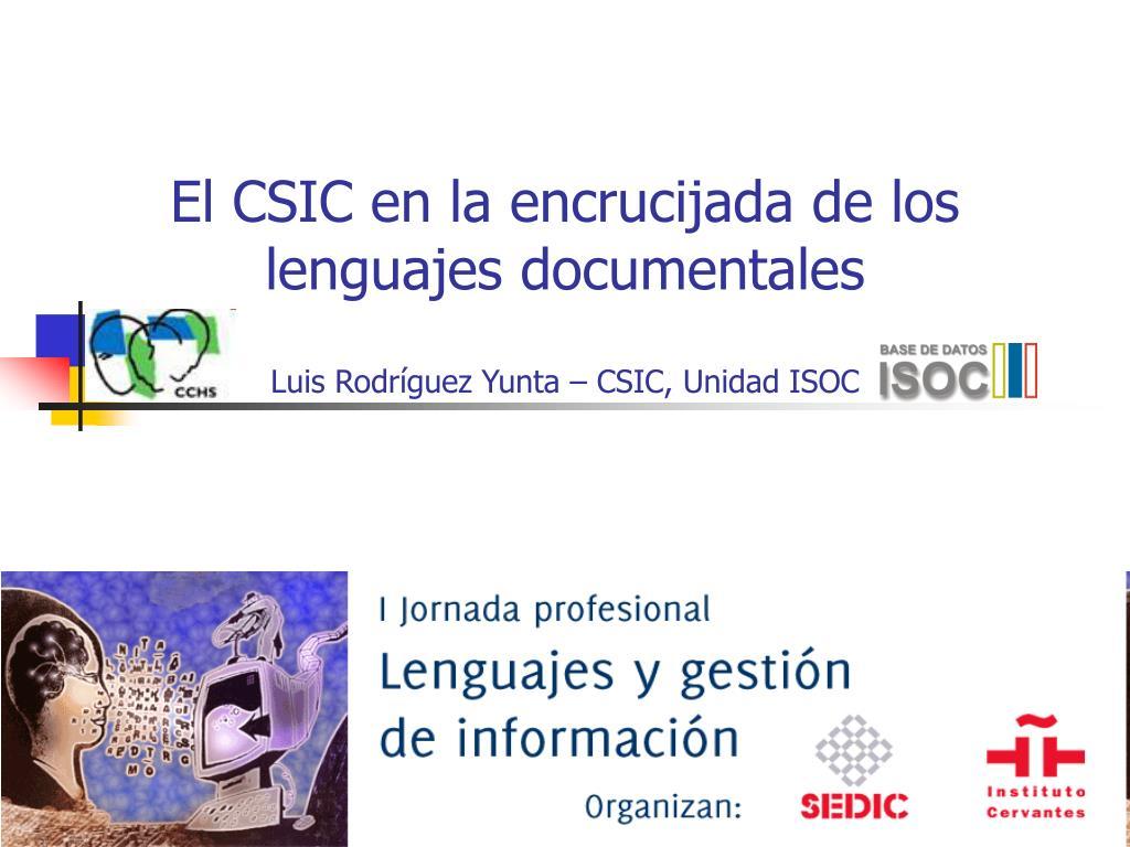el csic en la encrucijada de los lenguajes documentales luis rodr guez yunta csic unidad isoc l.
