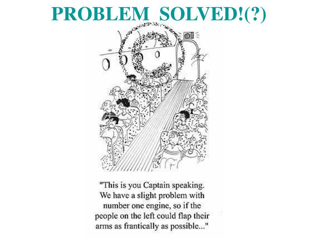 PROBLEM  SOLVED!(?)
