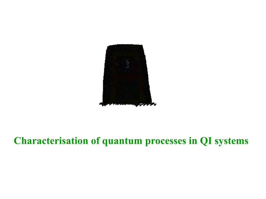 Characterisation of quantum processes in QI systems