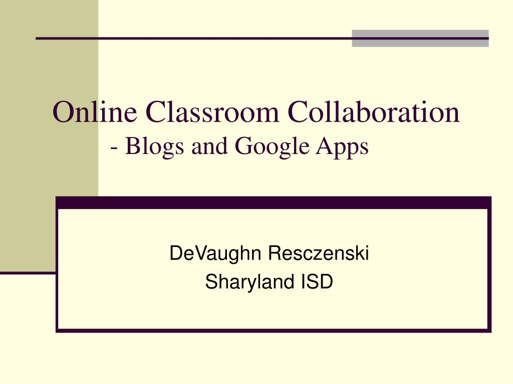 online classroom collaboration blogs and google apps l.