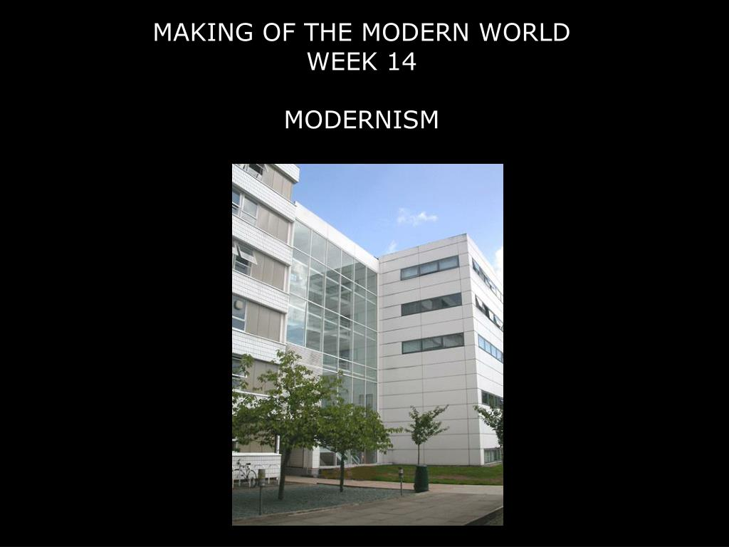 making of the modern world week 14 modernism l.