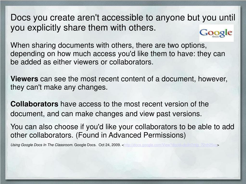 Docs you create aren't accessible to anyone but you until you explicitly share them with others.