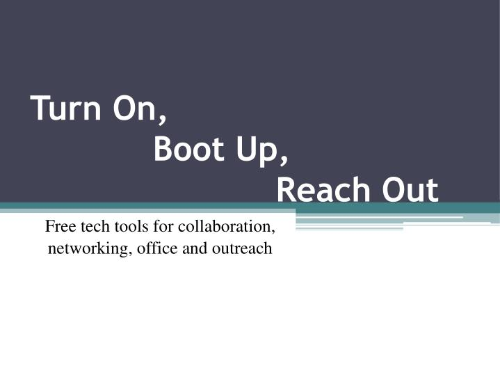 turn on boot up reach out n.
