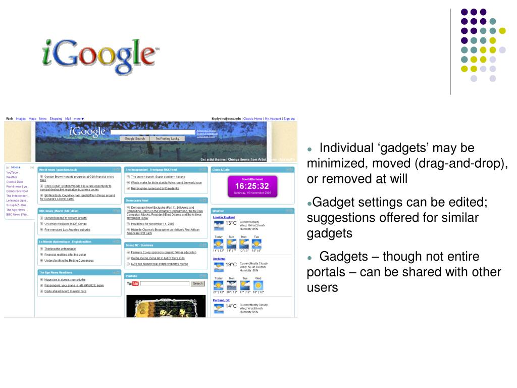 Individual 'gadgets' may be minimized, moved (drag-and-drop), or removed at will