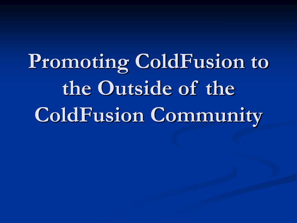 promoting coldfusion to the outside of the coldfusion community l.
