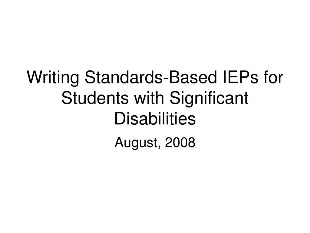 writing standards based ieps for students with significant disabilities l.