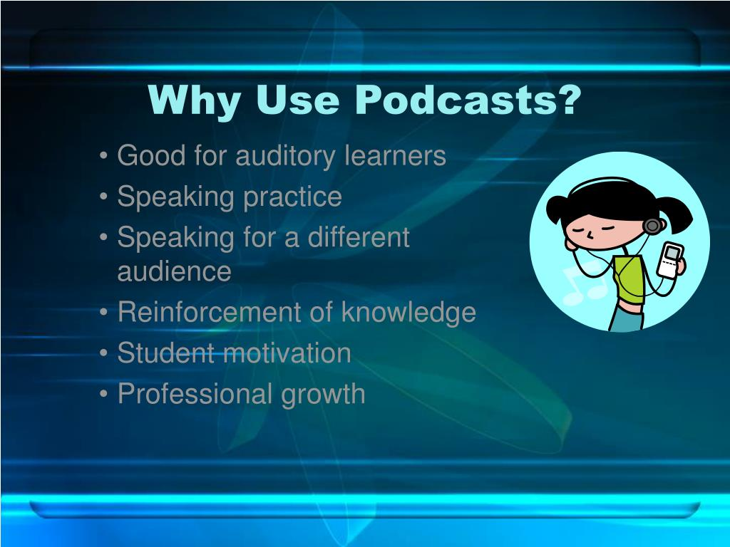 Why Use Podcasts?
